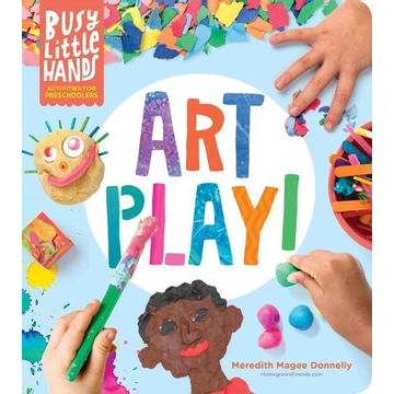 Magee Donnelly, Meredith Busy Little Hands: Art Play!: Activities for Preschoolers