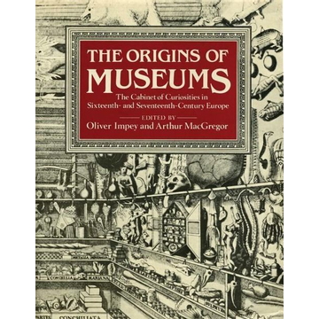 The Origins of Museums: The Cabinet of Curiosities in Sixteenth- And Seventeenth-Century Europe