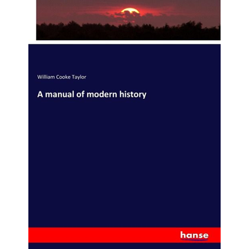 Taylor, William Cooke A manual of modern history