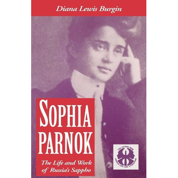 Burgin, Diana L. Sophia Parnok: The Life and Work of Russia's Sappho