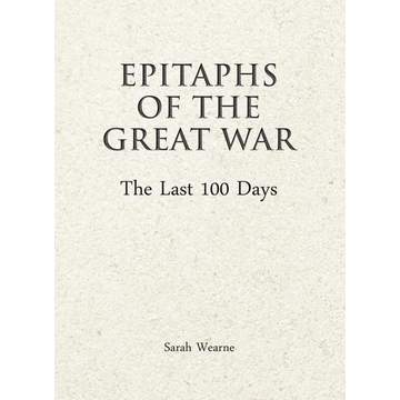 Wearne, Sarah Epitaphs of the Great War: The Last 100 Days