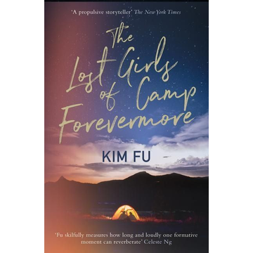 Fu, Kim The Lost Girls of Camp Forevermore: 'skillfully Measures How Long One Formative Moment Can Reverberate' Celeste Ng