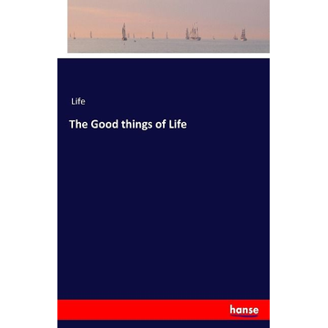 Hansebooks The Good things of Life