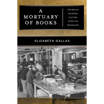 Gallas, Elisabeth A Mortuary of Books: The Rescue of Jewish Culture After the Holocaust