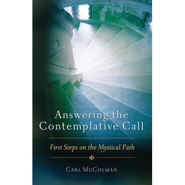 McColman, Carl Answering the Contemplative Call: First Steps on the Mystical Path