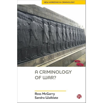 McGarry, Ross (University of Liverpool, Department of Sociology, Social Policy and Criminology) A Criminology of War?