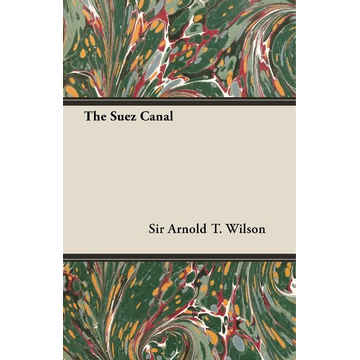 Wilson, Arnold T. The Suez Canal