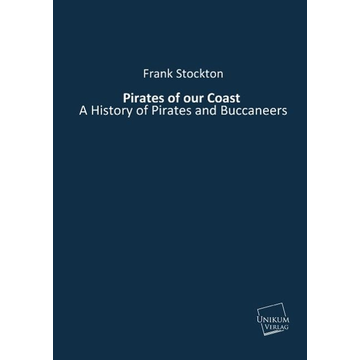 Frank Stockton Pirates of our Coast - A History of Pirates and Buccaneers
