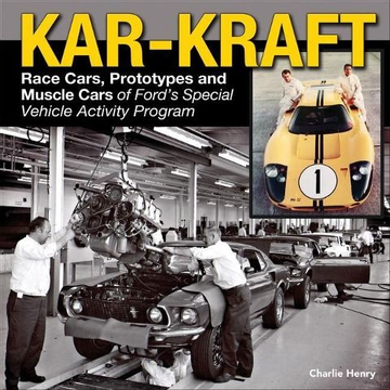 Henry, Charlie Kar Kraft: Race Cars, Prototypes and Muscle Cars of Ford's Specialty Vehicle Program