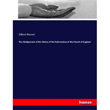 Burnet, Gilbert The Abridgement of the History of the Reformation of the Church of England