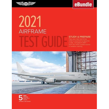 Asa Test Prep Board Airframe Test Guide 2021: Pass Your Test and Know What Is Essential to Become a Safe, Competent Amt from the Most Trusted Source in Aviation Tra