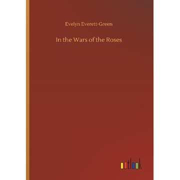 Everett-Green, Evelyn In the Wars of the Roses