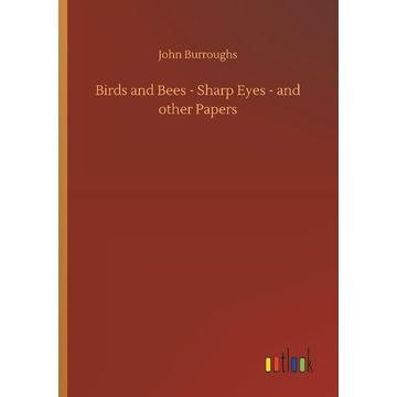 Burroughs, John Birds and Bees - Sharp Eyes - and other Papers