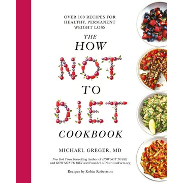 Greger, Michael The How Not to Diet Cookbook