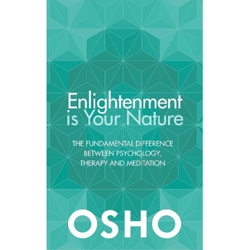 Osho Enlightenment Is Your Nature: The Fundamental Difference Between Psychology, Therapy, and Meditation