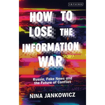 Jankowicz, Nina How to Lose the Information War
