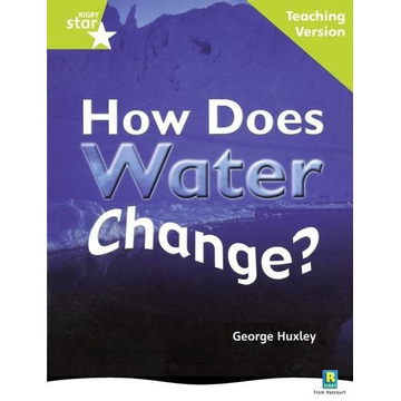 Pearson ELT Rigby Star Non-fiction Guided Reading Green Level: How does water change? Teaching Version
