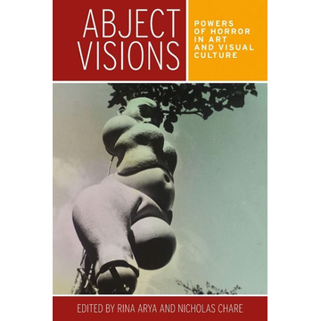 Abject visions: Powers of horror in art and visual culture