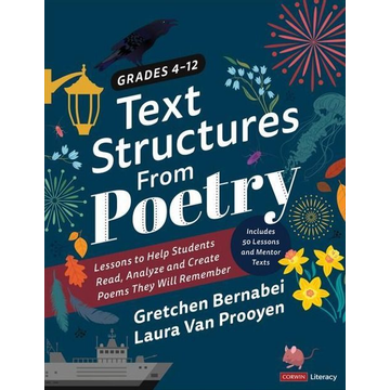 Bernabei, Gretchen S. Text Structures from Poetry, Grades 4-12: Lessons to Help Students Read, Analyze, and Create Poems They Will Remember