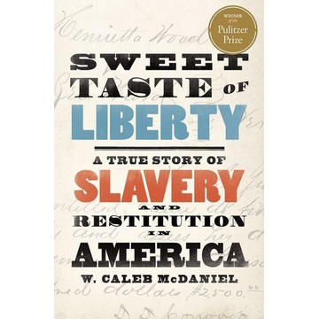 McDaniel, W. Caleb Sweet Taste of Liberty: A True Story of Slavery and Restitution in America