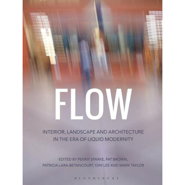 Penny Sparke, Patricia Brown, Patricia Lara-Betancourt, Gini Lee, Mark Taylor ISBN Flow (Interior, Landscape and Architecture in the Era of Liquid Modernity)