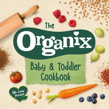 Organix Brands Limited The Organix Baby and Toddler Cookbook: 80 Tasty Recipes for Your Little Ones# First Food Adventures