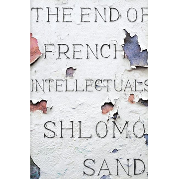 Sand, Shlomo ISBN The End of the French Intellectual