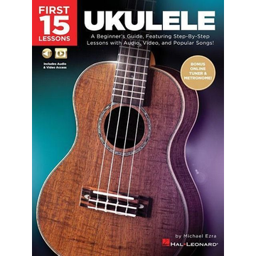 Ezra, Michael First 15 Lessons - Ukulele: A Beginner's Guide, Featuring Step-By-Step Lessons with Audio, Video, and Popular Songs!