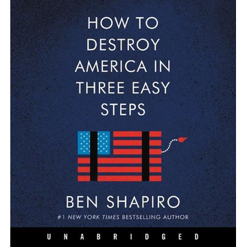 Shapiro, Ben How to Destroy America in Three Easy Steps