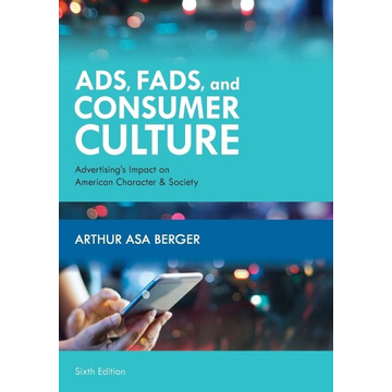 Berger, Arthur Asa Ads, Fads, and Consumer Culture