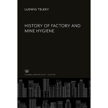 Teleky, Ludwig History of Factory and Mine Hygiene