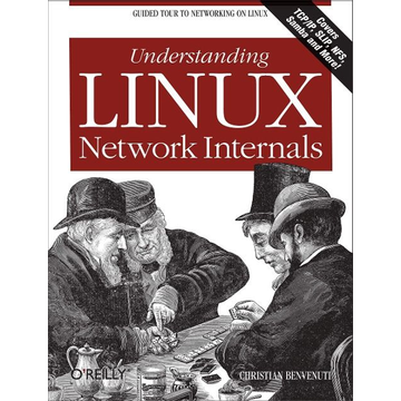 Benvenuti, Christian Understanding Linux Network Internals: Guided Tour to Networking on Linux