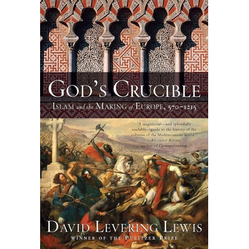 Lewis, David Levering God's Crucible: Islam and the Making of Europe, 570-1215