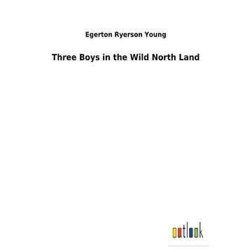 Young, Egerton Ryerson Three Boys in the Wild North Land