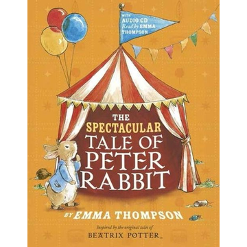 Thompson, Emma The Spectacular Tale of Peter Rabbit. Book and CD