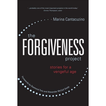 Cantacuzino, Marina The Forgiveness Project: Stories for a Vengeful Age