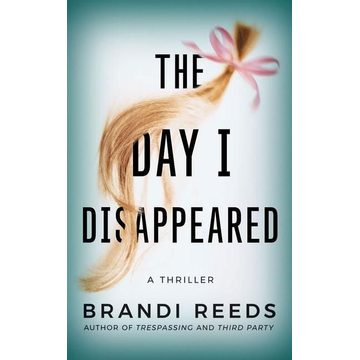 Reeds, Brandi The Day I Disappeared: A Thriller