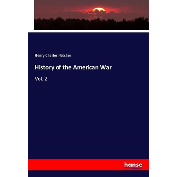 Fletcher, Henry Charles History of the American War