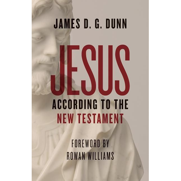 Dunn, James D. G. Jesus according to the New Testament