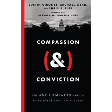 Giboney, Justin Compassion (&) Conviction: The and Campaign's Guide to Faithful Civic Engagement