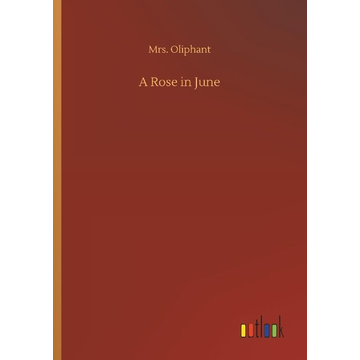 Oliphant, Mrs. A Rose in June