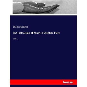 Gobinet, Charles The Instruction of Youth in Christian Piety