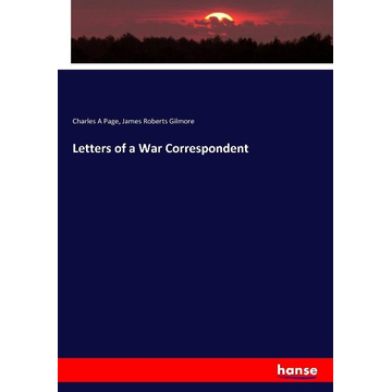 Page, Charles A Letters of a War Correspondent