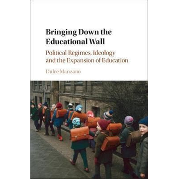 Manzano, Dulce Bringing Down the Educational Wall: Political Regimes, Ideology, and the Expansion of Education