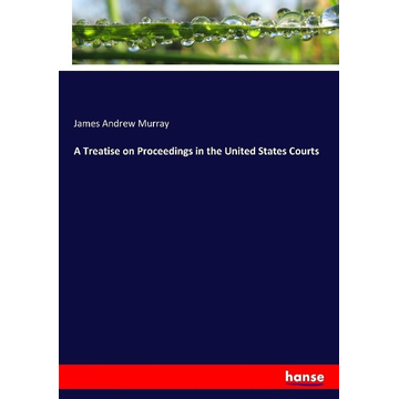 Murray, James Andrew A Treatise on Proceedings in the United States Courts