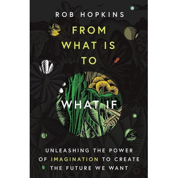 Hopkins, Rob FROM WHAT IS TO WHAT IF