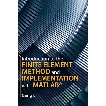 Li, Gang Introduction to the Finite Element Method and Implementation with Matlab(r)