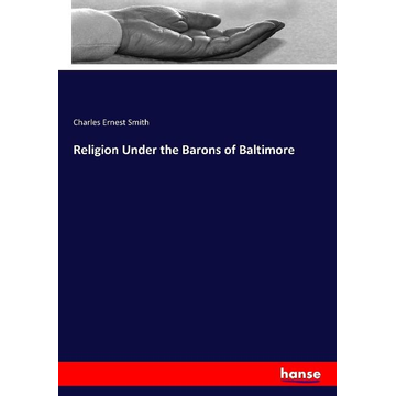 Smith, Charles Ernest Religion Under the Barons of Baltimore