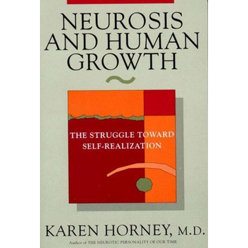 Horney, Karen Neurosis and Human Growth: The Struggle Towards Self-Realization