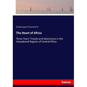 Schweinfurth, Georg August The Heart of Africa